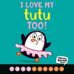 I Love My Tutu Too!: A Never Bored Book book