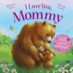 I Love You, Mommy: Full of Love and Hugs! book