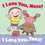 I Love You, Nose! I Love You, Toes! book
