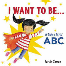 I Want to Be...: A Gutsy Girls' ABC book