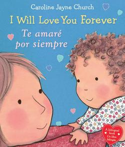 I Will Love You Forever / Te Amaré Por Siempre (Bilingual) book