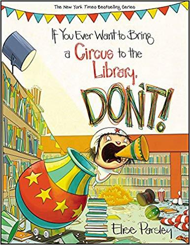 If You Ever Want to Bring a Circus to the Library, Don't! Book
