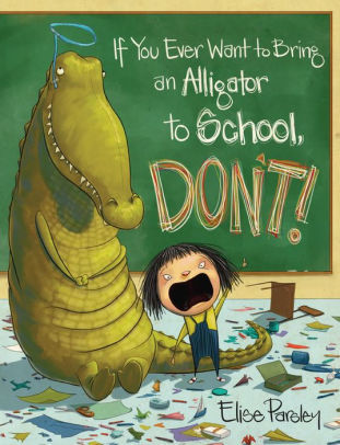 If You Ever Want to Bring an Alligator to School, Don't! (Magnolia Says DON'T!) book