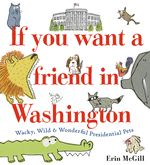 If You Want a Friend in Washington: Wacky, Wild & Wonderful Presidential Pets book