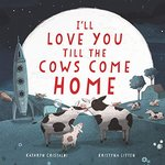 I'll Love You Till the Cows Come Home book