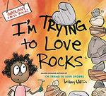 I'm Trying to Love Rocks book