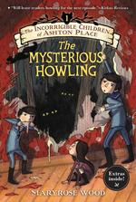 Incorrigible Children of Ashton Place: Book I: The Mysterious Howling book