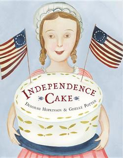 Independence Cake: A Revolutionary Confection Inspired by Amelia Simmons, Whose True History Is Unfortunately Unknown book
