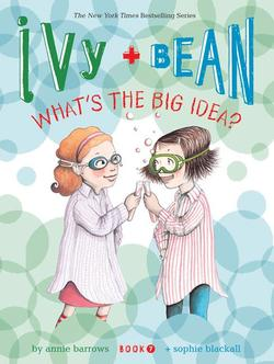 Ivy and Bean What's the Big Idea? (Book 7) book
