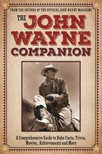 John Wayne Companion: A Comprehensive Guide to Duke Facts, Trivia, Movies, Achievements and More book