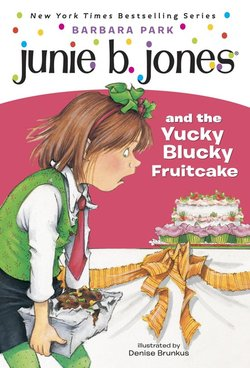 Junie B. Jones and the Yucky Blucky Fruitcake book