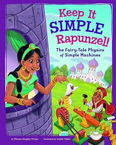 Keep It Simple, Rapunzel!: The Fairy-Tale Physics of Simple Machines book
