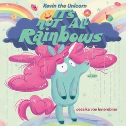 Kevin the Unicorn: It's Not All Rainbows book