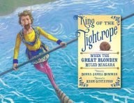 King of the Tightrope: When the Great Blondin Ruled Niagara book