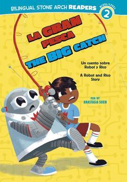 La Gran Pesca/The Big Catch: Un Cuento Sobre Robot Y Rico/A Robot and Rico Story book