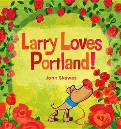 Larry Loves Portland!: A Larry Gets Lost Book book