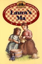 Laura's Ma: Adapted from the Text by Laura Ingalls Wilder book