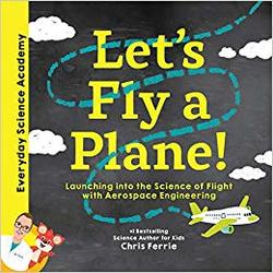 Let's Fly a Plane!: Launching into the Science of Flight with Aerospace Engineering book