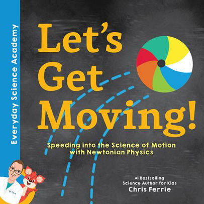 Let's Get Moving!: Speeding into the Science of Motion with Newtonian Physics book