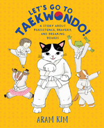 Let's Go to Taekwondo!: A Story about Persistence, Bravery, and Breaking Boards book