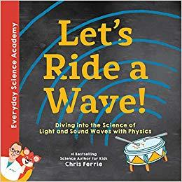 Let's Ride a Wave!: Diving into the Science of Light and Sound Waves with Physics book
