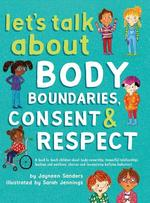 Let's Talk About Body Boundaries, Consent and Respect: Teach children about body ownership, respect, feelings, choices and recognizing bullying behaviors book