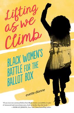 Lifting as We Climb: Black Women's Battle for the Ballot Box book