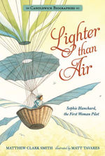Lighter Than Air: Sophie Blanchard, the First Woman Pilot: Candlewick Biographies book