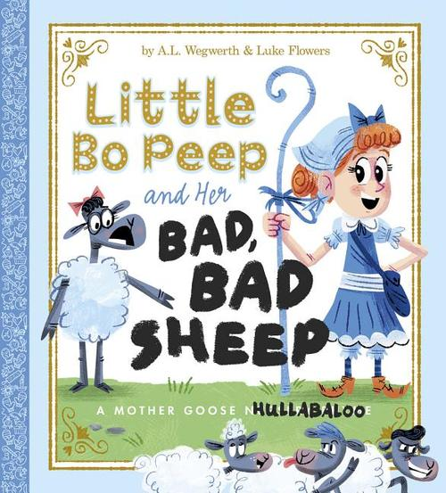 Little Bo Peep and Her Bad, Bad Sheep: A Mother Goose Hullabaloo book