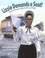 Lizzie Demands a Seat!: Elizabeth Jennings Fights for Streetcar Rights book