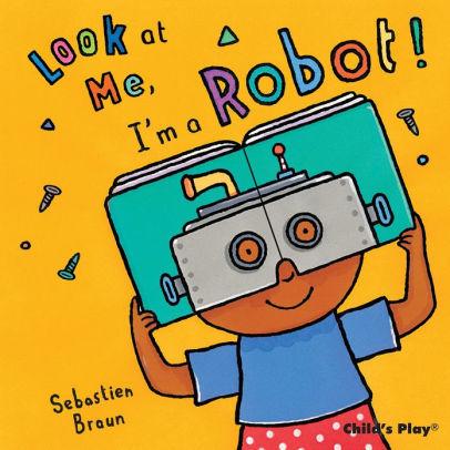 Look at Me, I'm a Robot! Book