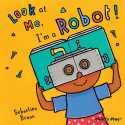 Look at Me, I'm a Robot! book