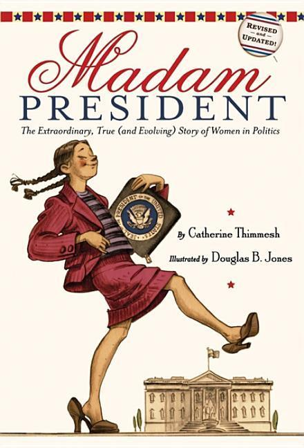 Madam President: The Extraordinary, True (and Evolving) Story of Women in Politics book