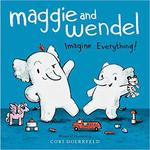 Maggie and Wendel: Imagine Everything! book