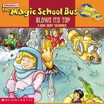 Magic School Bus Blows Its Top: A Book about Volcanoes: Blows Its Top, The: A Book about Volcanoes book