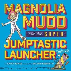 Magnolia Mudd and the Super Jumptastic Launcher Deluxe book