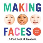 Making Faces: A First Book of Emotions book