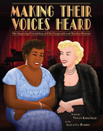 Making Their Voices Heard: The Inspiring Friendship of Ella Fitzgerald and Marilyn Monroe book