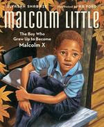 Malcolm Little: The Boy Who Grew Up to Become Malcolm X book