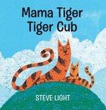 Mama Tiger Tiger Cub book