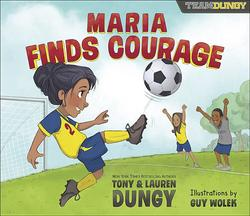 Maria Finds Courage: A Team Dungy Story about Soccer book