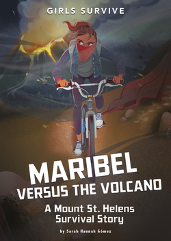 Maribel Versus the Volcano: A Mount St. Helens Survival Story book