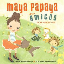 Maya Papaya and Her Amigos Play Dress-up book