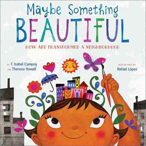 Maybe Something Beautiful: How Art Transformed a Neighborhood book