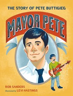 Mayor Pete: The Story of Pete Buttigieg book