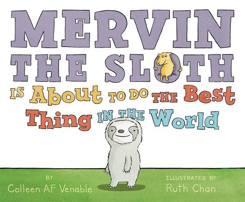 Mervin the Sloth Is About to Do the Best Thing in the World book