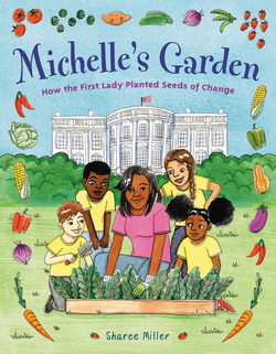 Michelle's Garden: How the First Lady Planted Seeds of Change book