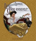 Mind Your Manners, Alice Roosevelt! book