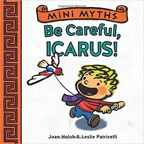 Mini Myths: Be Careful, Icarus! book