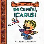 Mini Myths: Be Careful, Icarus! book